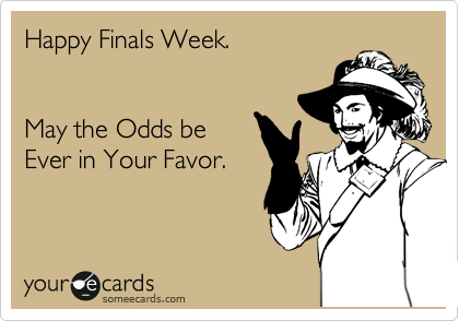 Sometimes, Finals week can feel like the Hunger Games...